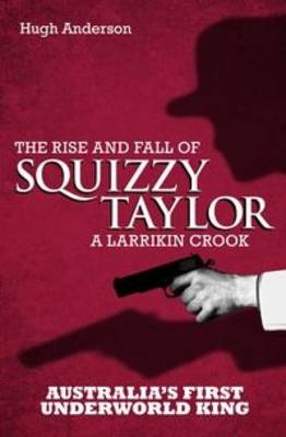 The Rise and Fall of Squizzy Taylor (Paperback)