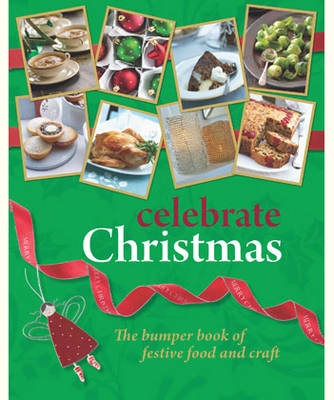 Celebrate Christmas: The Bumper Book of Festive Food and Craft (Paperback)