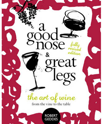 A Good Nose and Great Legs: The Art of Wine from the Vine to the Table (Paperback)