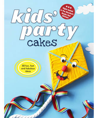 Kids' Party Cakes: 50 Fun, Fast and Fabulous Ideas (Spiral bound)
