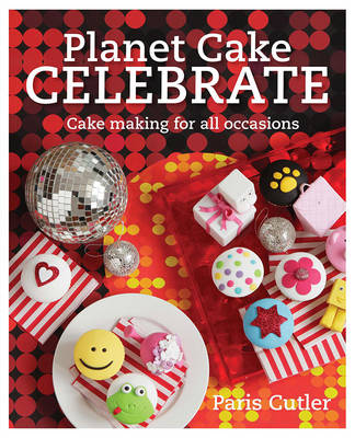 Planet Cake Celebrate: Cake Making for All Occasions (Paperback)