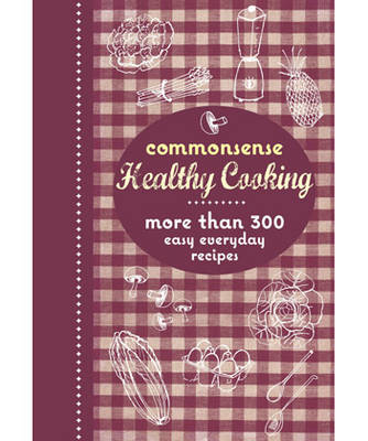 Commonsense Healthy Cooking: More Than 300 Easy Everyday Recipes (Paperback)