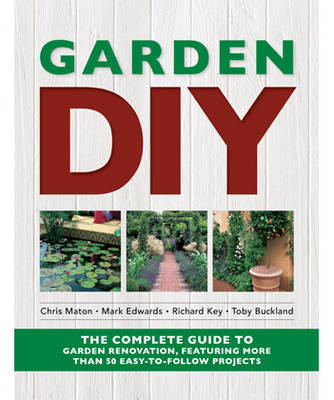 Garden DIY: The Complete Guide to Garden Renovation Projects (Hardback)