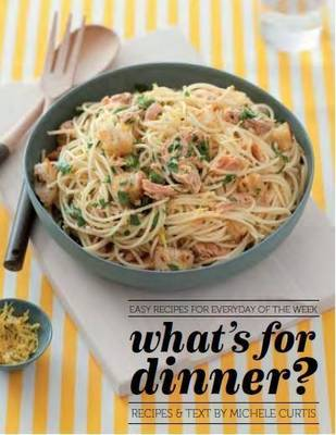 What's for Dinner?: Easy Recipes for Everyday of the Week (Paperback)