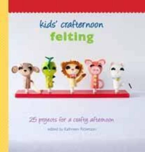 Kids' Crafternoon: Felting - Kids' Crafternoon (Hardback)