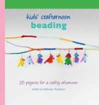 Kids' Crafternoon: Beading - Kids' Crafternoon (Hardback)