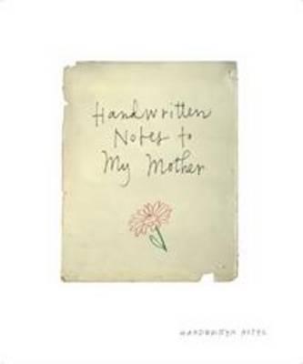 Handwritten Notes to my Mother (Hardback)