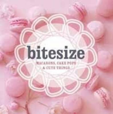 Bitesize: 50 Macarons, Cakepops & Cute Things (Paperback)