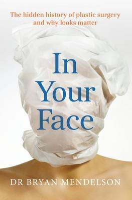 In Your Face: The Hidden History of Plastic Surgery and Why Looks Matter (Paperback)