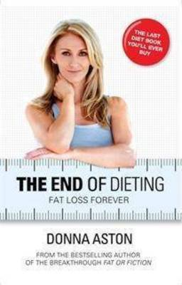 The End of Dieting: Fat Loss Forever (Paperback)