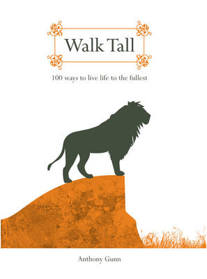 Walk Tall: 100 Ways to Live Life to the Fullest (Hardback)