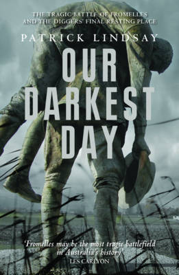 Our Darkest Day: The Tragic Battle of Fromelles, and the Diggers' Final Resting Place (Paperback)