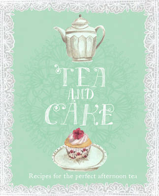 Tea and Cake: Recipes for the perfect afternoon tea (Hardback)