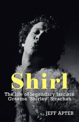 Shirl: The Life and Times of a Legendary Larrikin (Paperback)