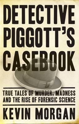 Detective Piggott's Casebook: True Tales of Murder, Madness and the Rise of Forensic Science (Paperback)