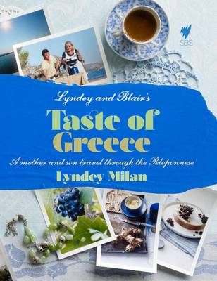 Lyndey and Blair's Taste of Greece: A Mother and Son Travel Through the Peloponnese (Paperback)