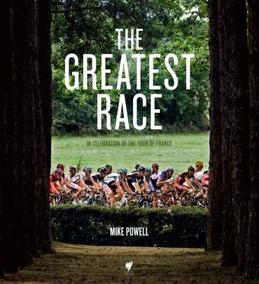 The Greatest Race: In Celebration of the Tour de France (Hardback)