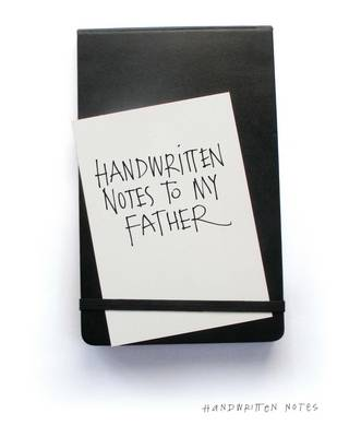 Handwritten Notes to My Father (Hardback)