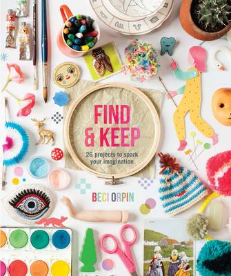 Find and Keep: 26 Projects to Spark Your Creativity (Hardback)