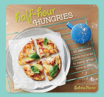 Half-Hour Hungries: 36 Awesome Dishes for Kids to Make when Time Is Short (Paperback)