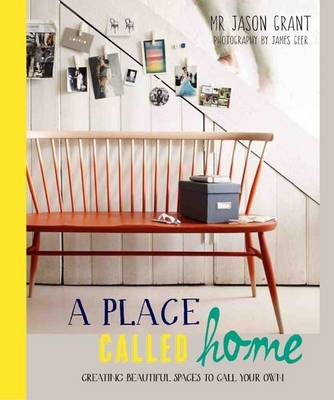 Place Called Home: Creating Beautiful Spaces to Call Your Own (Hardback)