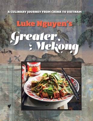 Greater Mekong: A Culinary Journey from China to Vietnam (Hardback)