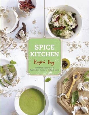 Spice Kitchen: From the Ganges to Goa - Fresh Indian Cuisine to Make at Home (Hardback)
