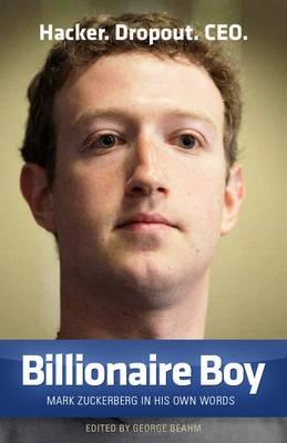 Billionaire Boy: Mark Zuckerberg in His Own Words (Paperback)