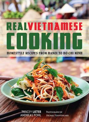 Real Vietnamese Cooking: Homestyle Recipes from Hanoi to Ho Chi Minh (Paperback)