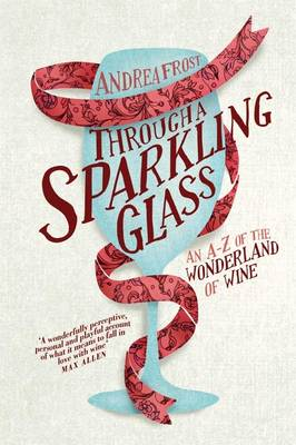 Through a Sparkling Glass: An A-Z of the Wonderland of Wine (Hardback)