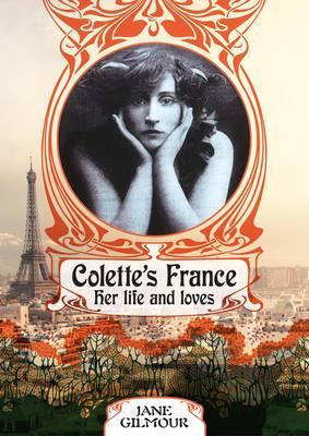 Colette's France: Her Life and Loves (Hardback)