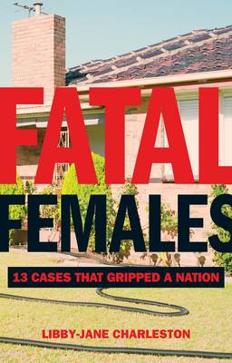 Fatal Females: 13 Cases that Gripped a Nation (Paperback)