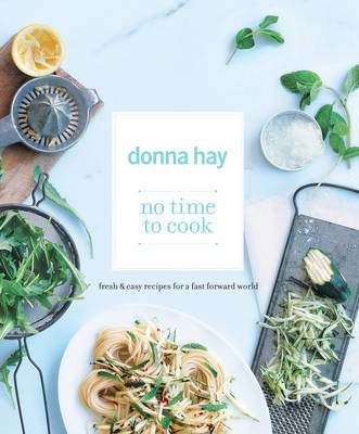 No Time to Cook: Fresh & Easy Recipes for a Fast Forward World (Paperback)