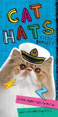 Cat Hats: Sixteen paper hats to put on your unsuspecting kitty (Paperback)