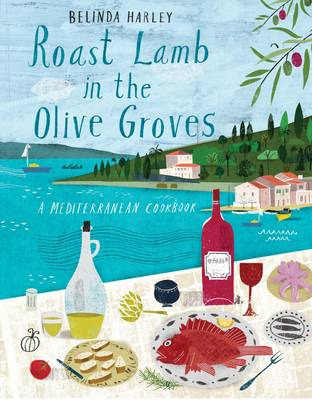 Roast Lamb in the Olive Groves: A Mediterranean Cookbook (Hardback)