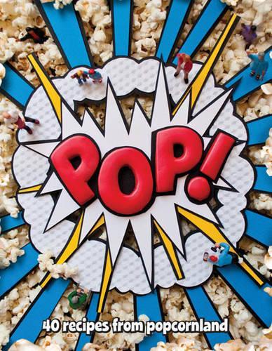 Pop!: 40 Recipes from Popcornland (Hardback)