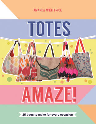 Totes Amaze!: 25 Bags to Make for Every Occasion (Paperback)