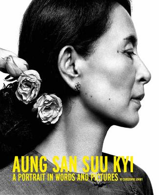 Aung San Suu Kyi: A Portrait in Words and Pictures (Hardback)