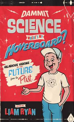 Dammit Science, Where's My Hoverboard?: Hilarious Visions of the Future from the Past (Paperback)