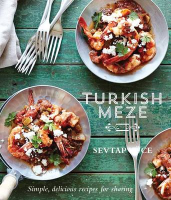 Turkish Meze: Simple, Delicious Recipes for Sharing (Hardback)