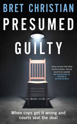Presumed Guilty: When Cops Get It Wrong and Courts Seal the Deal (Paperback)