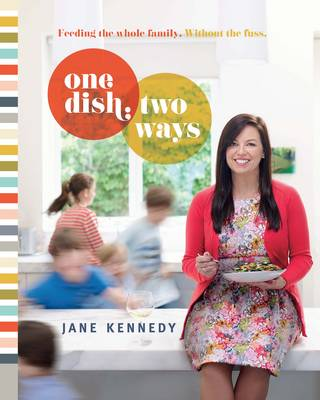 One Dish Two Ways: Feeding the Whole Family Without the Fuss (Paperback)