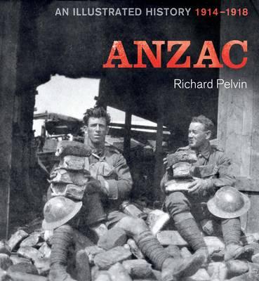 ANZAC: An Illustrated History 1914-1918 (Hardback)
