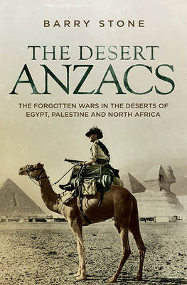 The Desert ANZACS: The Forgotten Wars in the Deserts of Egypt, Palestine and North Africa (Paperback)