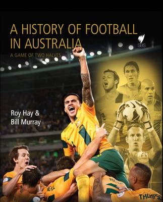 History of Soccer in Australia: A Game of Two Halves (Hardback)