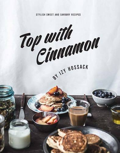 Top With Cinnamon: Stylish Sweet and Savoury Recipes (Hardback)