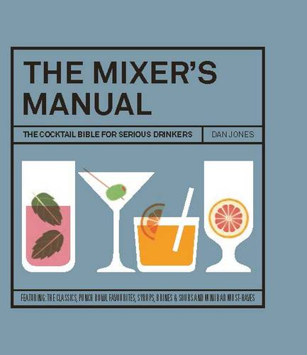 The Mixer's Manual: The Cocktail Bible for Serious Drinkers (Hardback)