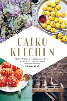 Cairo Kitchen: Recipes from the Middle East, Inspired by the Street Food of Cairo (Hardback)