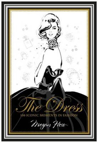The Dress: 100 Iconic Moments in Fashion (Hardback)