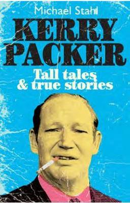 Kerry Packer: Tall Tales and True Stories (Paperback)
